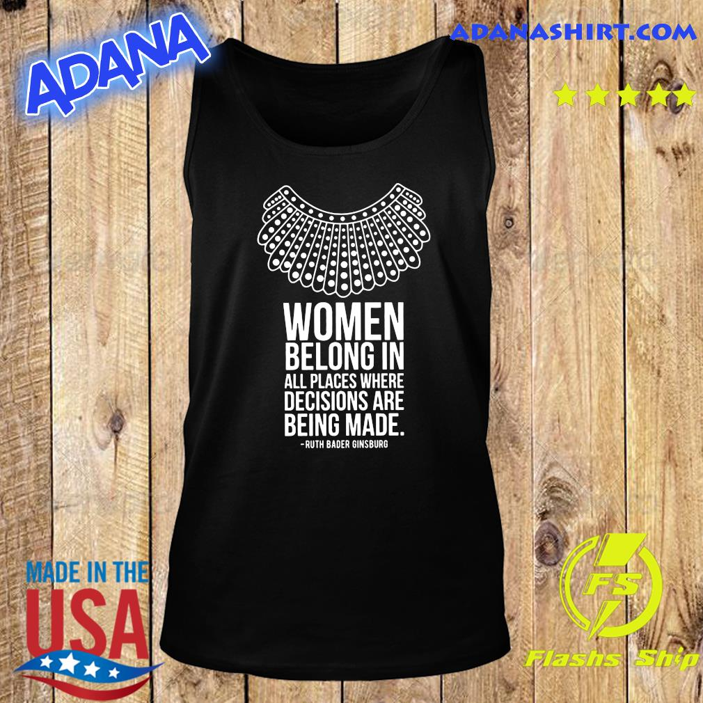 Women Belong In All Places Where Decisions Are Being Made Ruth Bader Ginsburg Shirt Tank Top