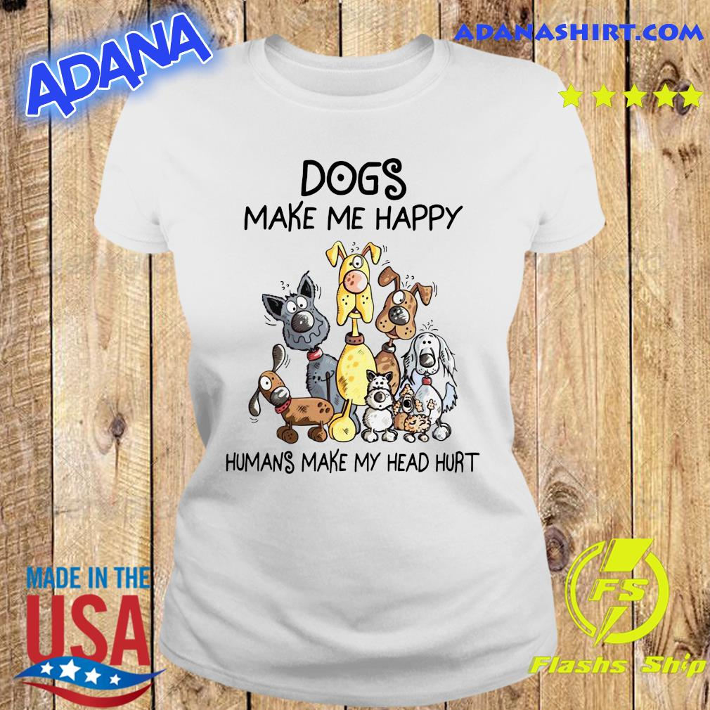 Official Dogs Make Me Happy Humans Make My Head Hurt Shirt Ladies tee