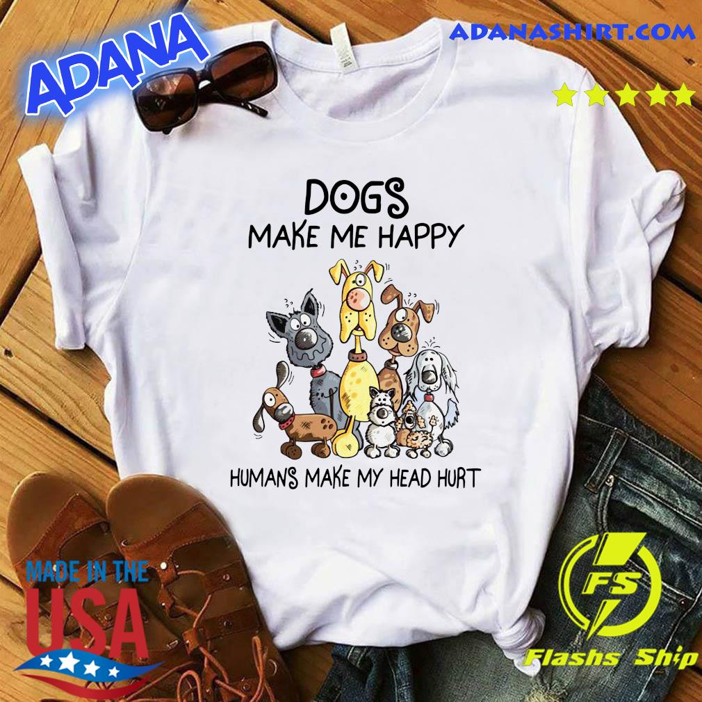 Official Dogs Make Me Happy Humans Make My Head Hurt Shirt