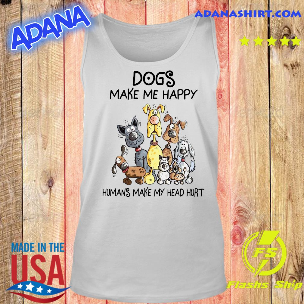 Official Dogs Make Me Happy Humans Make My Head Hurt Shirt Tank top