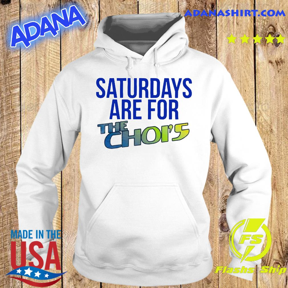 Saturdays Are For The Choi's Shirt Hoodie