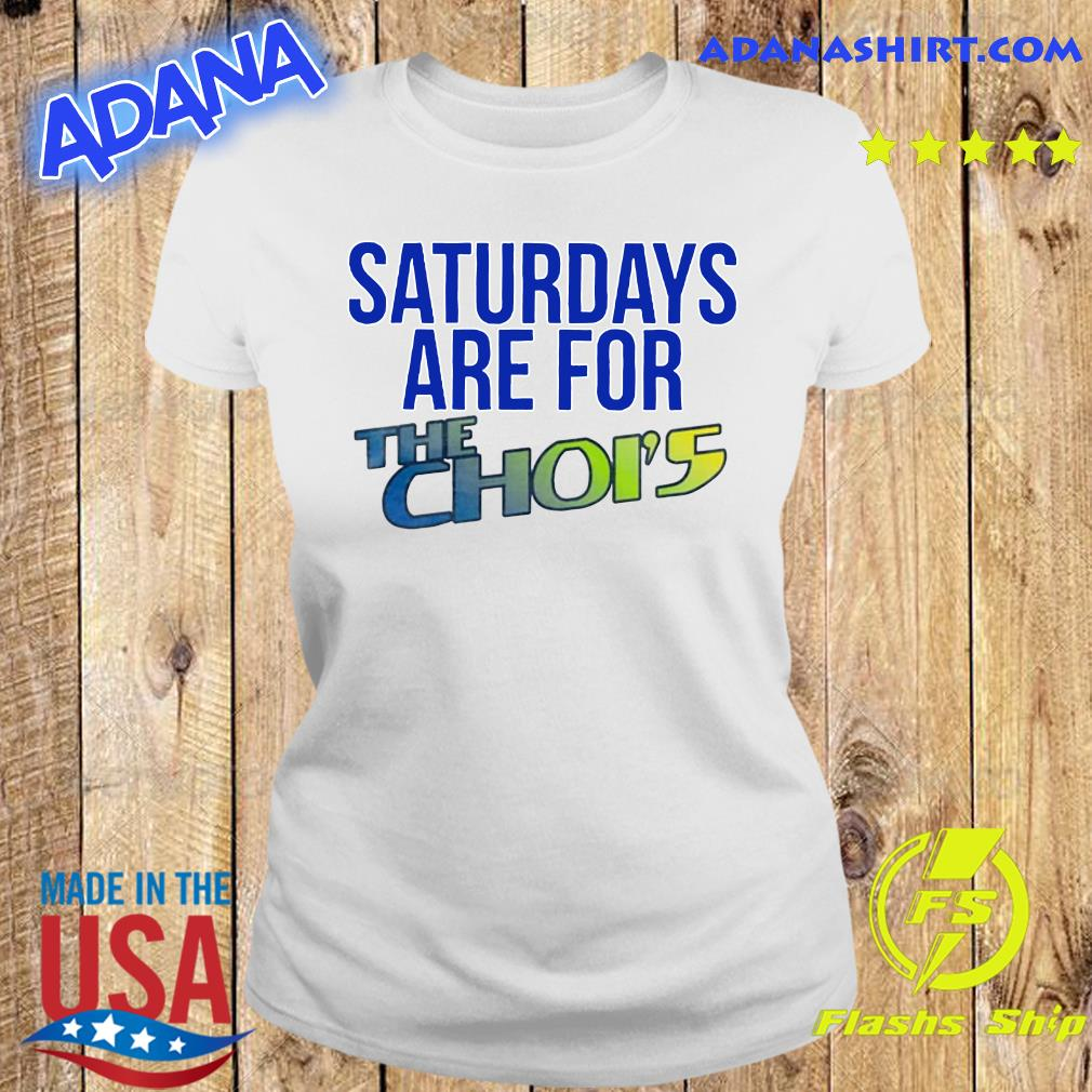 Saturdays Are For The Choi's Shirt Ladies tee