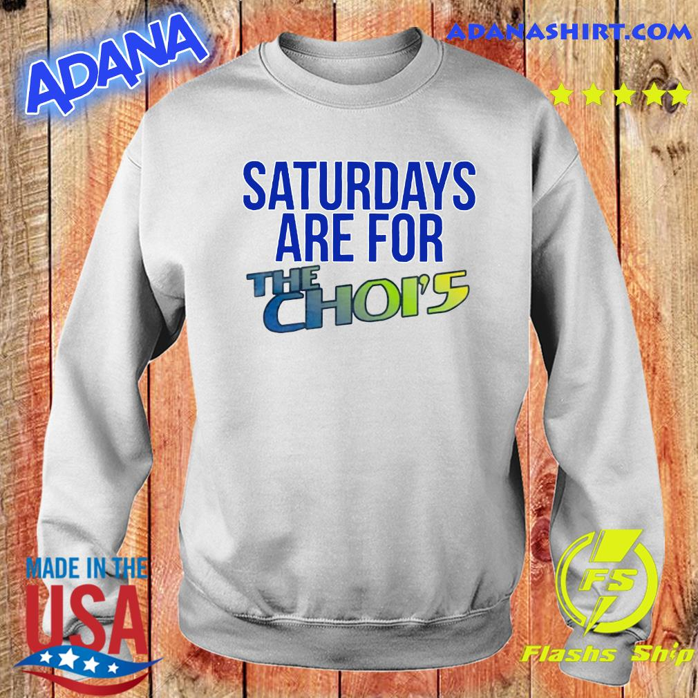 Saturdays Are For The Choi's Shirt Sweater