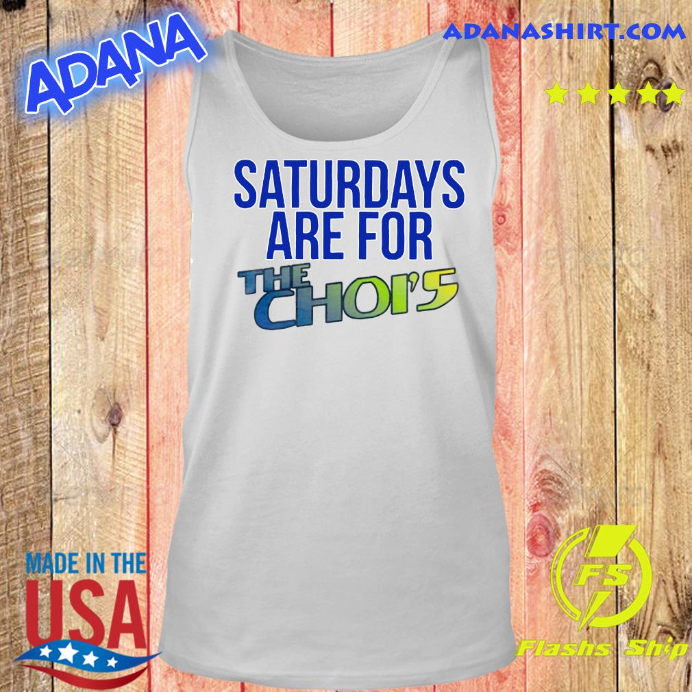 Saturdays Are For The Choi's Shirt Tank top