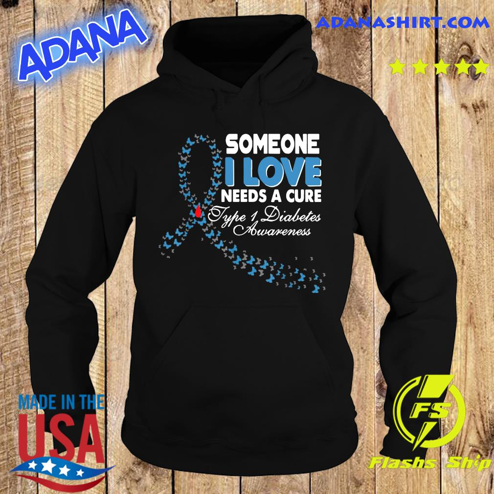 Someone I Love Needs A Cure Type 1 Diabetes Awareness T-Shirt Hoodie