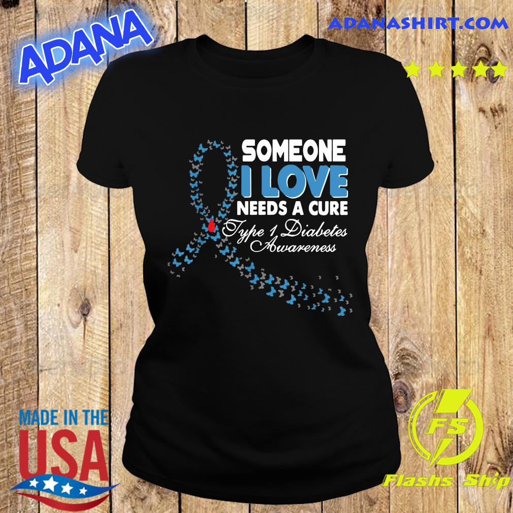 Someone I Love Needs A Cure Type 1 Diabetes Awareness T-Shirt Ladies tee