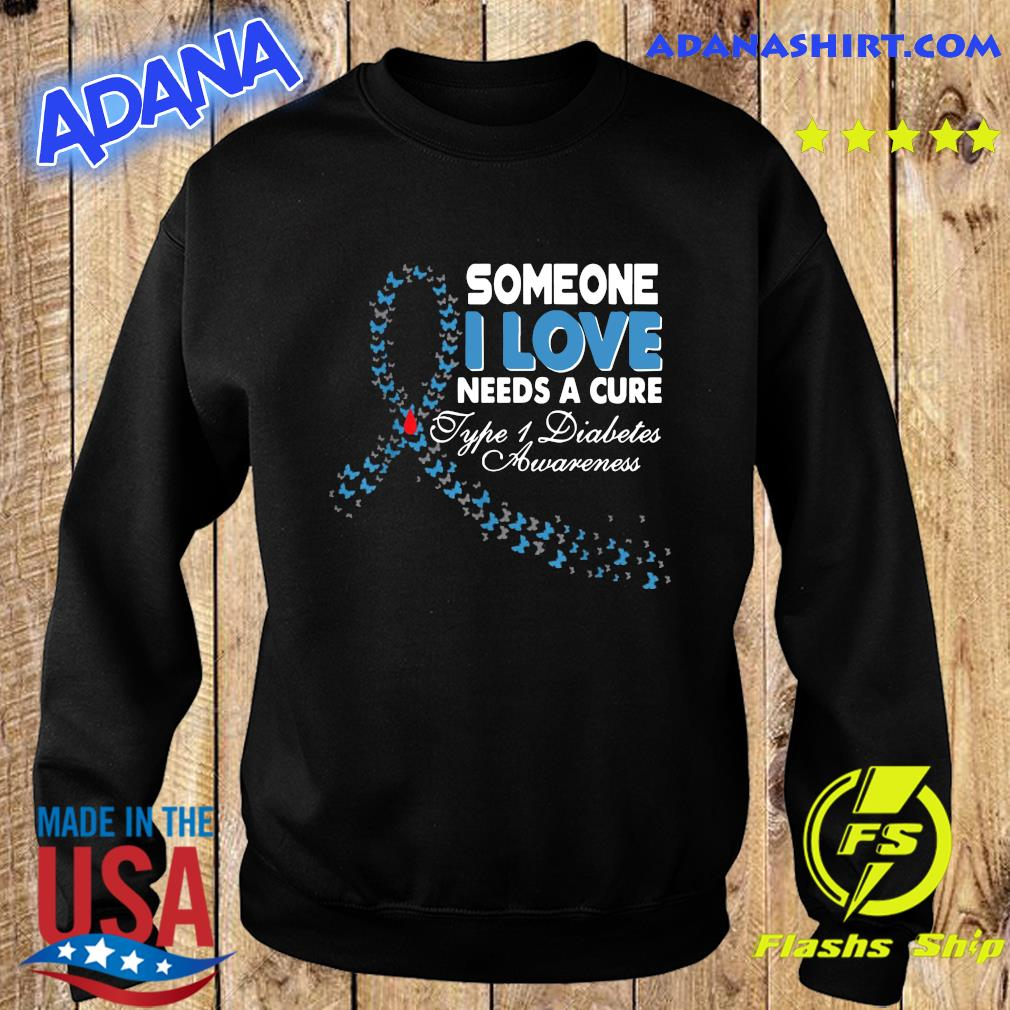 Someone I Love Needs A Cure Type 1 Diabetes Awareness T-Shirt Sweater