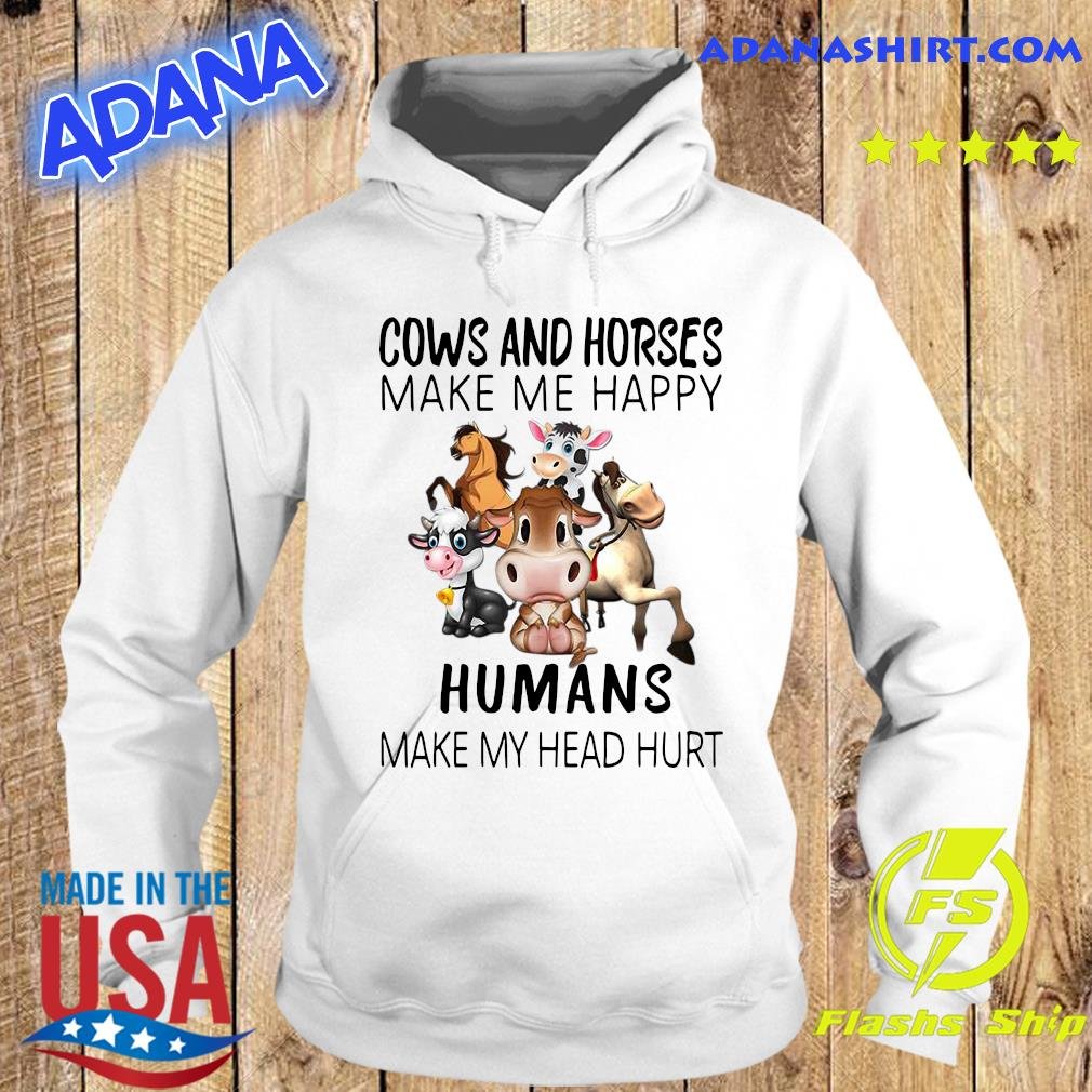 Cows And Horse Make Me Happy Humans Make My Head Hurt Shirt Hoodie