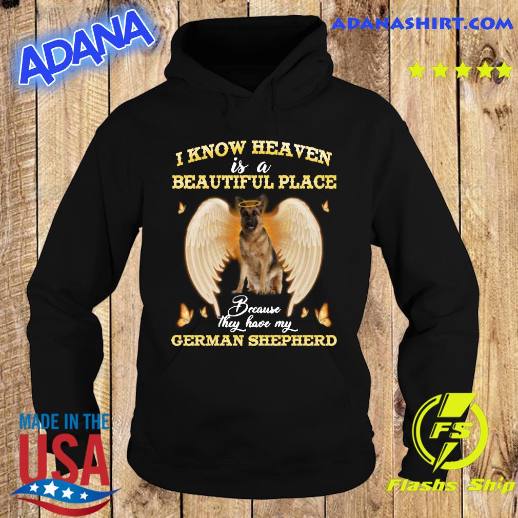 I Know Heaven Is A Beautiful Place Athey Have My German Shepherd Shirt Hoodie