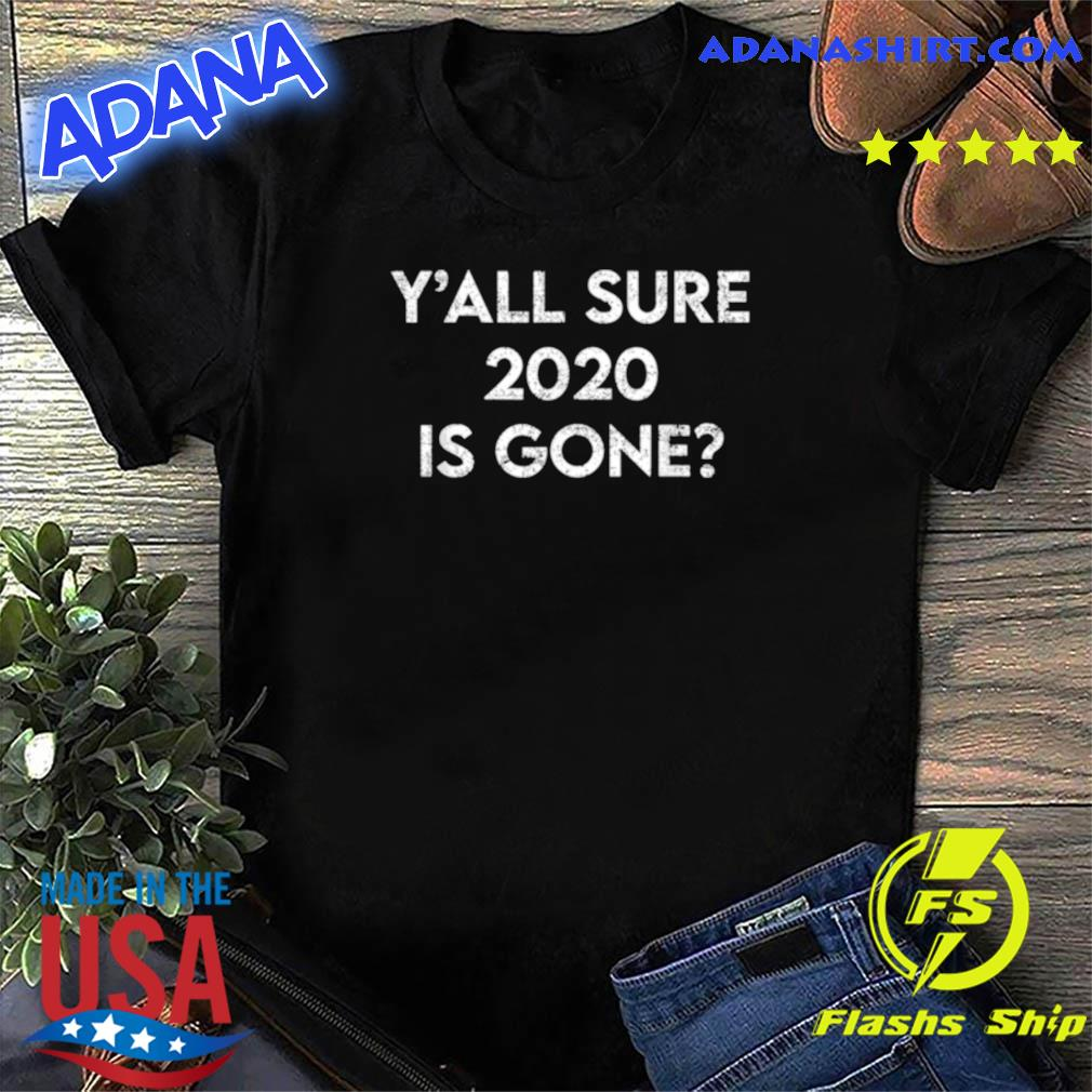 Is 2021 going to be a good year Sure 2020 Is Gone shirt