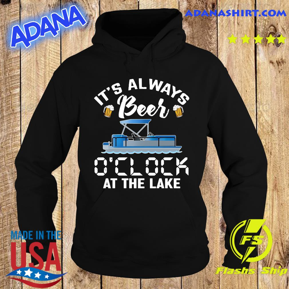 It Always Beer O'clock At The Lake Shirt Hoodie