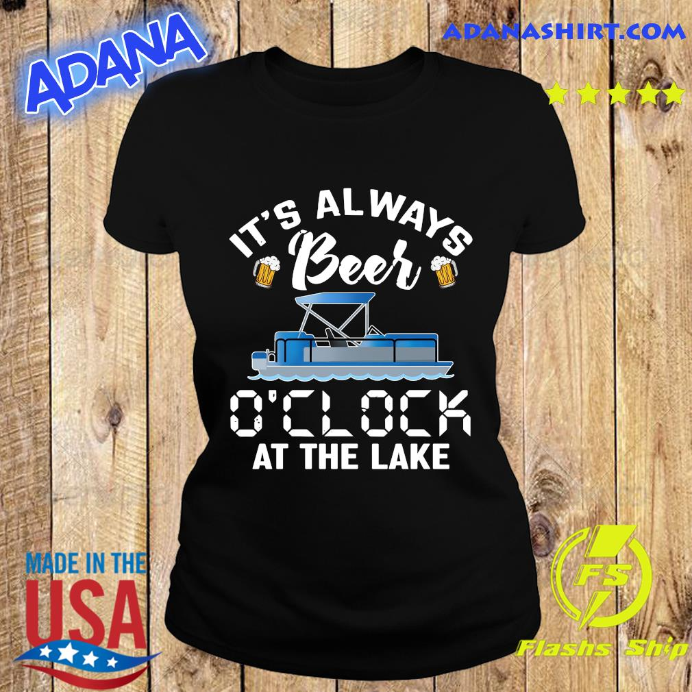 It Always Beer O'clock At The Lake Shirt Ladies tee