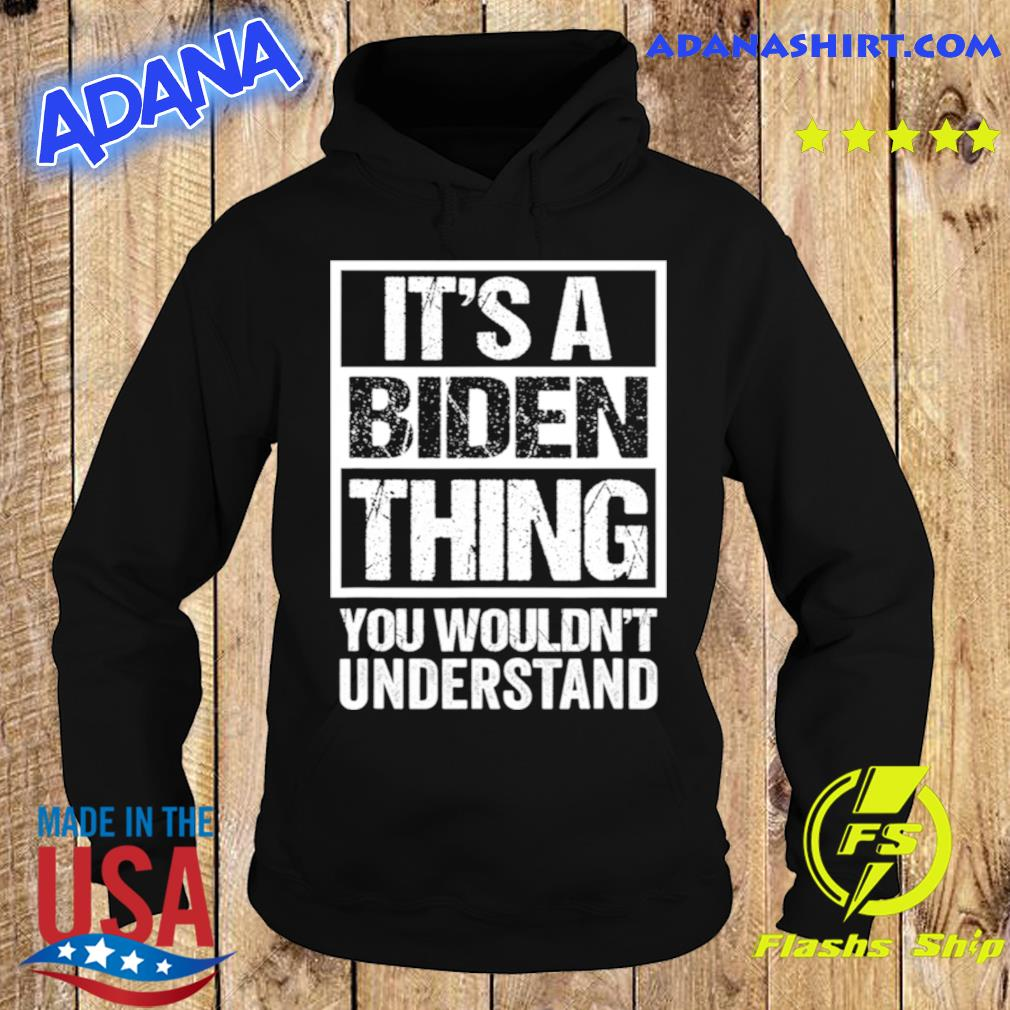 It's A Biden Thing You Wouldn't Understand Election s Hoodie