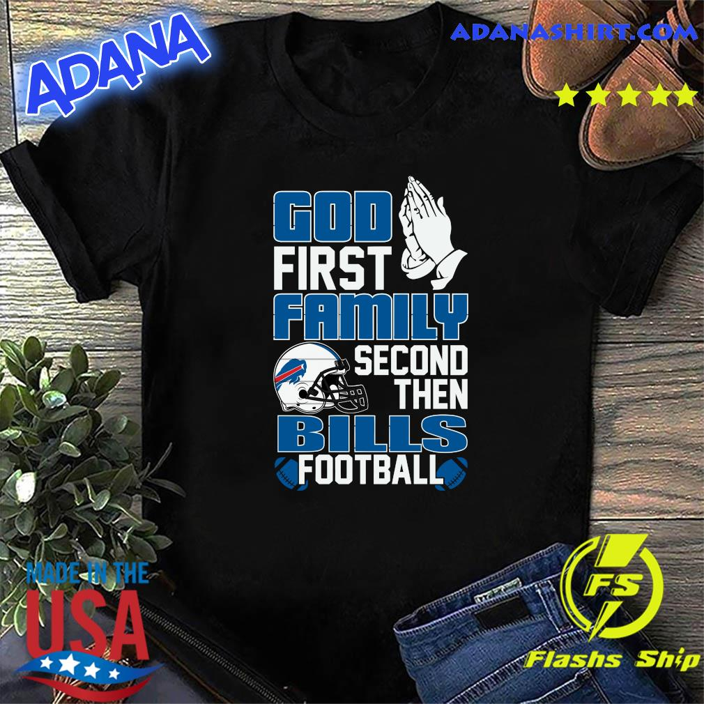 Official The God First Family Second Then Bills Football 2021 Shirt