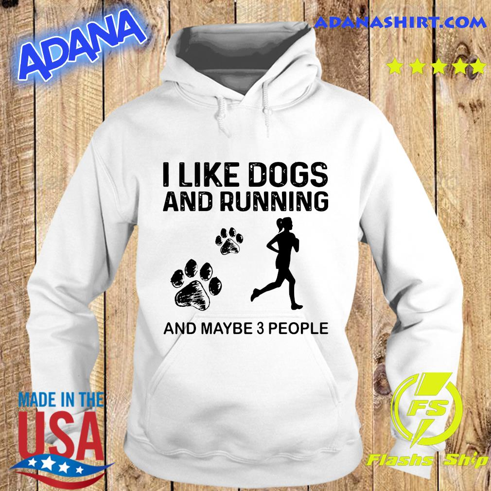 The Girl I Like Dogs And Running And Maybe 3 People Shirt Hoodie
