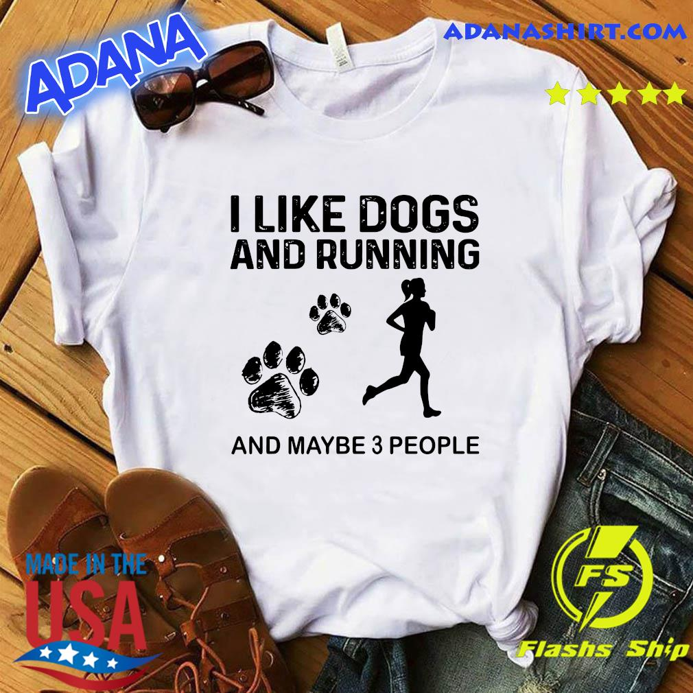 The Girl I Like Dogs And Running And Maybe 3 People Shirt