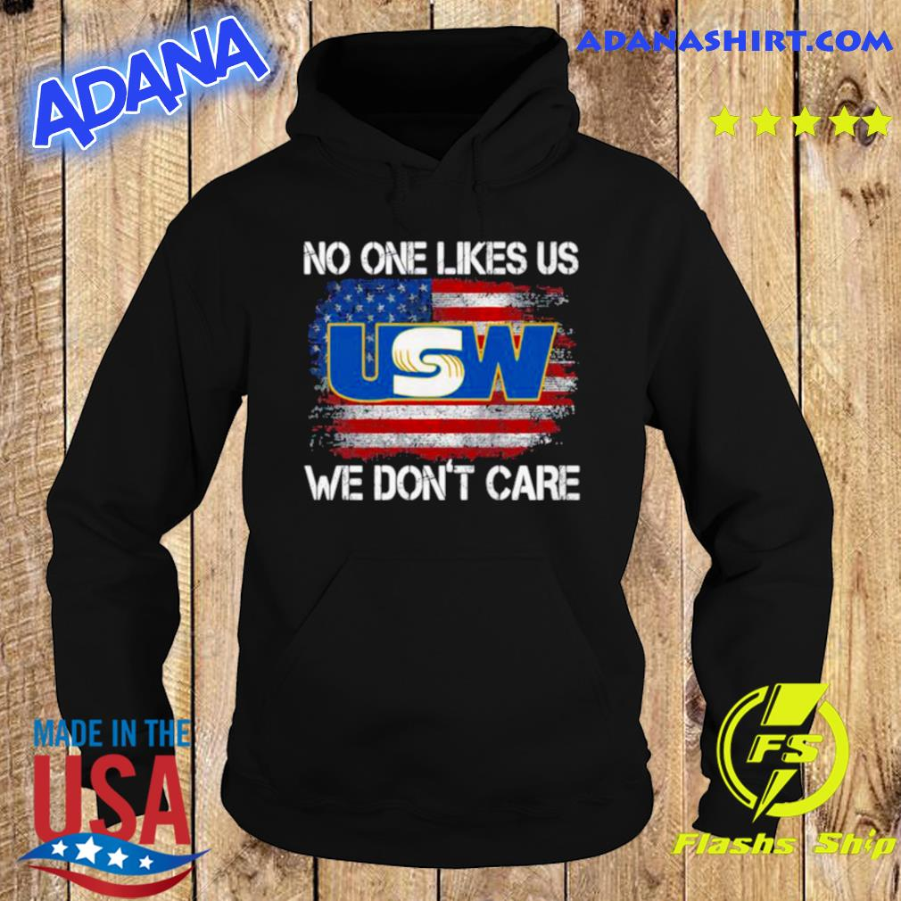 United Steelworkers No One Likes Us We Don't Care American Flag s Hoodie